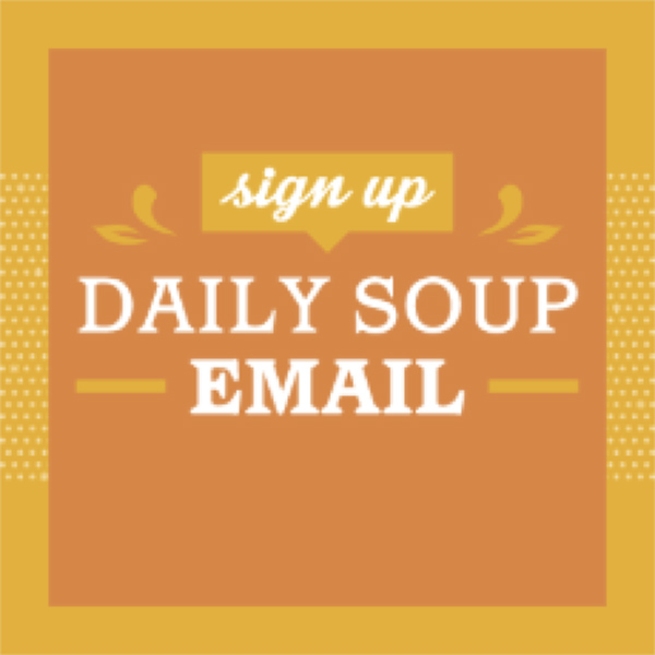 Sign up for Daily Soup Email